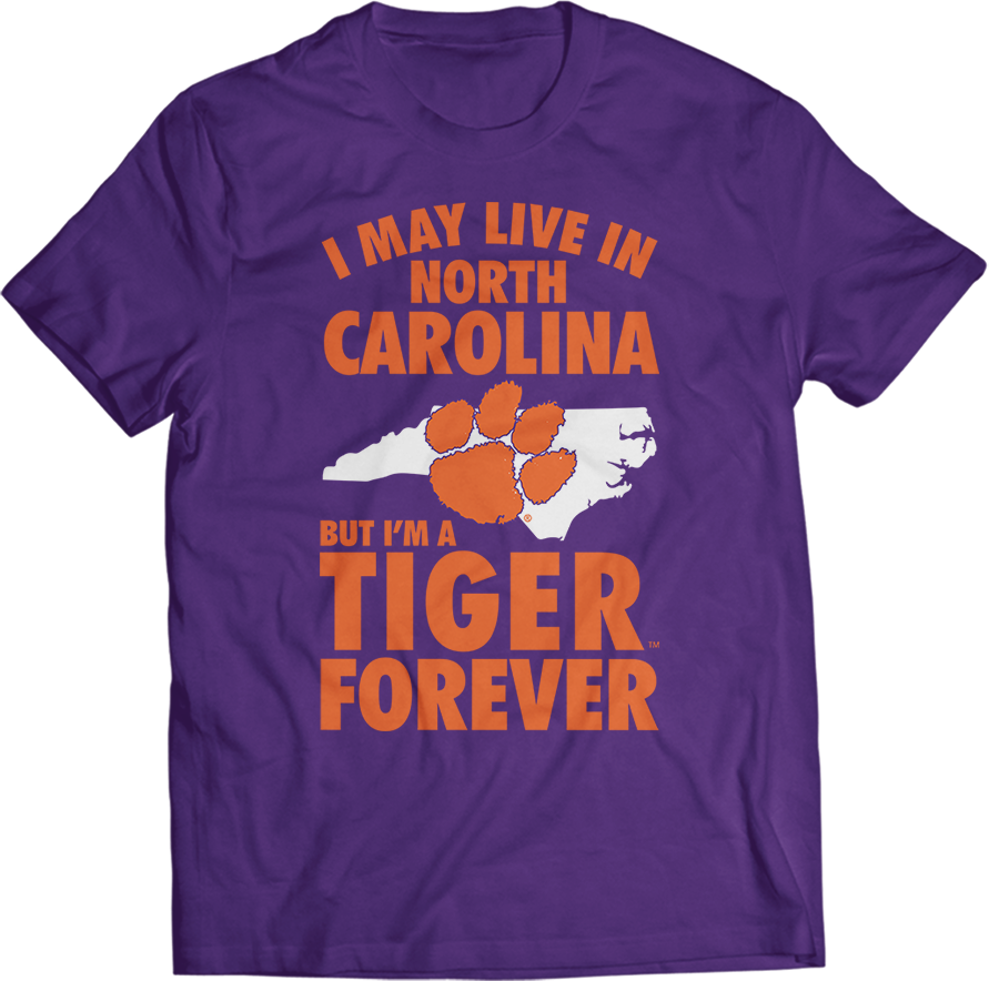 May Live In North Carolina But Tiger Forever - Clemson Tigers