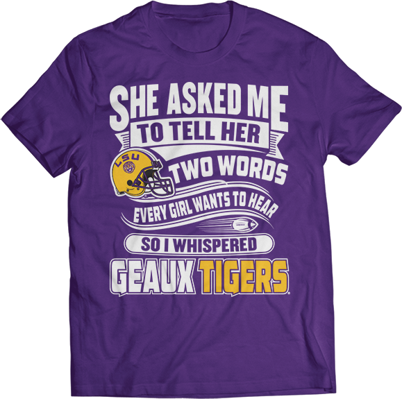 She Asked Me, So I Whispered Geaux Tigers - LSU Tigers
