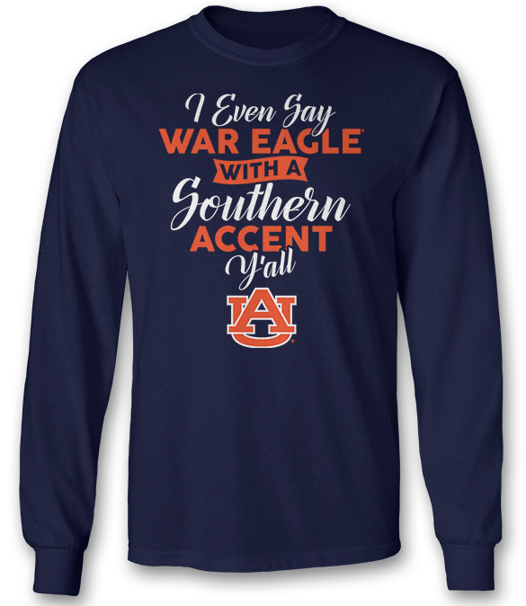 I Even Say War Eagle With A Southern Accent - Auburn Tigers