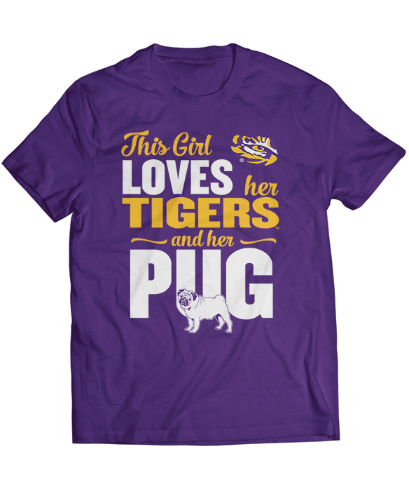 This Girl Loves Her Dog (Pug) - LSU Tigers