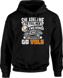 She Asked Me So I Whispered Go Vols- Tennessee Volunteers