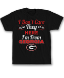 I Don't Care How They Do It Here I'm From - Georgia Bulldogs