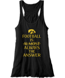 Football Is Always The Answer - Iowa Hawkeyes