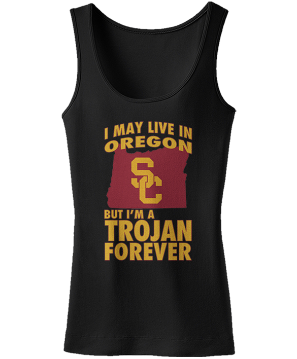 May Live In Oregon But Trojan Forever - USC Trojans