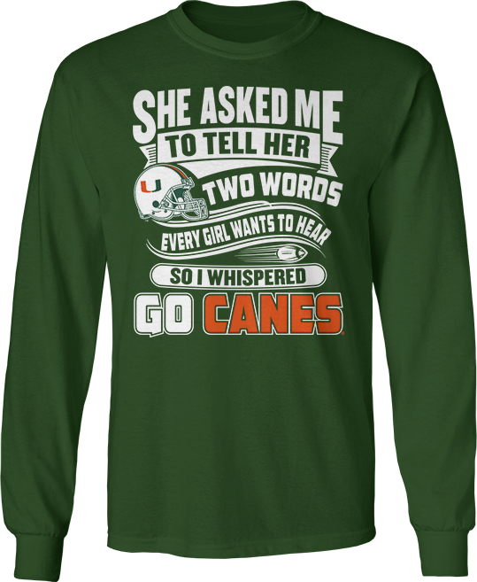 She Asked Me So I Whispered Go Canes - Miami Hurricanes