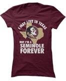 May Live In Texas But Seminole Forever - Florida State Seminoles