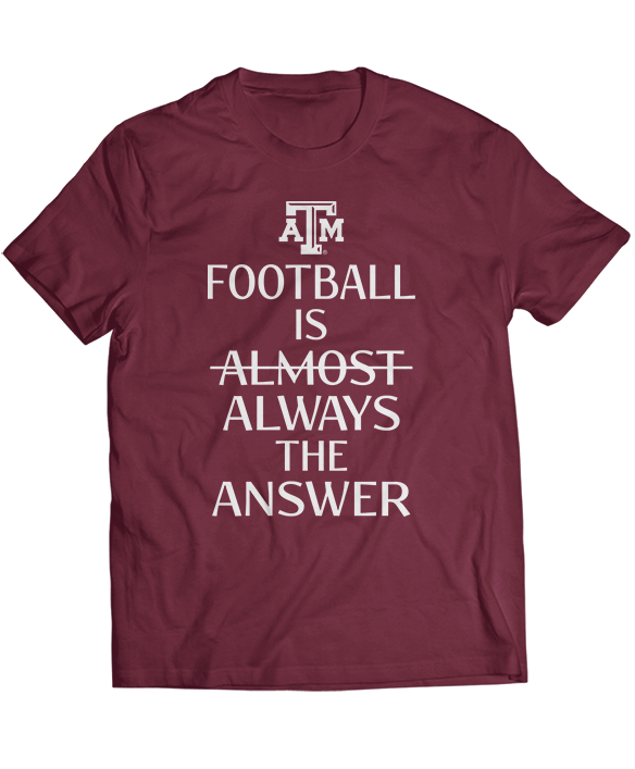 Football Is Always The Answer - Texas A&M Aggies