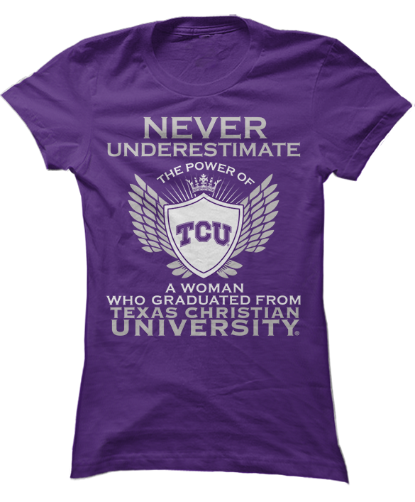 Never Underestimate The Power Of A Woman - TCU Horned Frogs