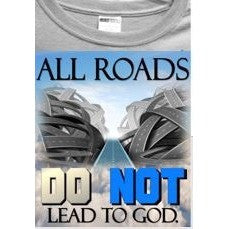 All Roads Do NOT Lead To God T-Shirt