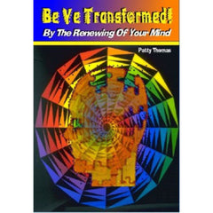 Be Ye Transformed By The Renewing Of Your Mind