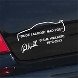Paul Walker - Dude I Almost Had You Car Decal