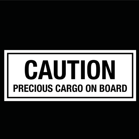 Caution Precious Cargo on Board