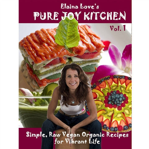 Elaina Love's Pure Joy Kitchen | Raw Vegan Recipe Book Volume 1