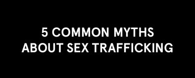 5 Common Myths About Sex Trafficking
