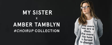 MY SISTER x AMBER TAMBLYN #Choirup COLLECTION
