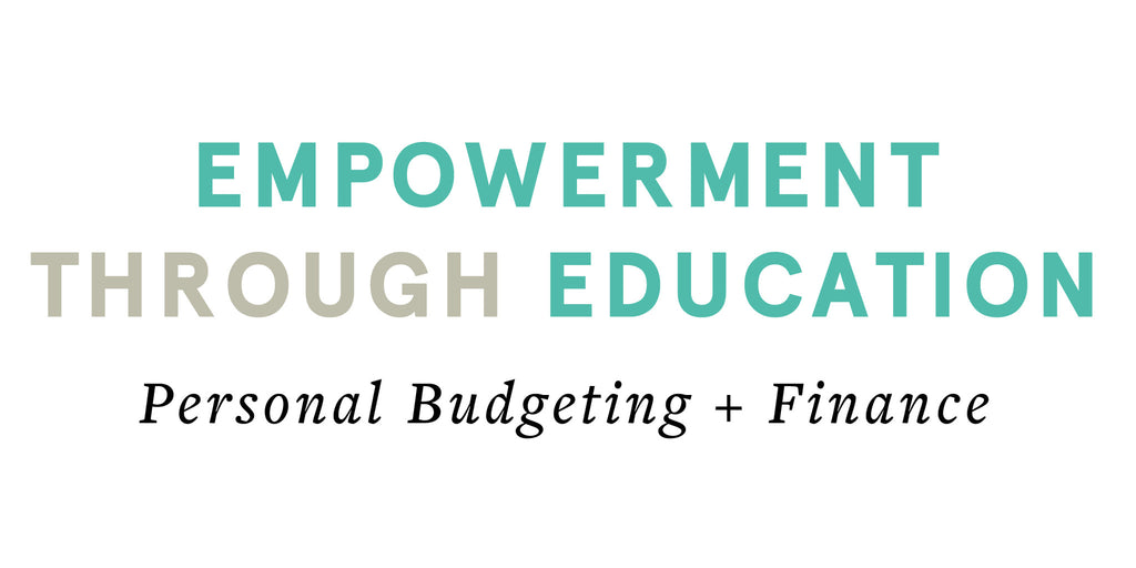Empowerment Through Education - Personal Budgeting + Finance Workshop