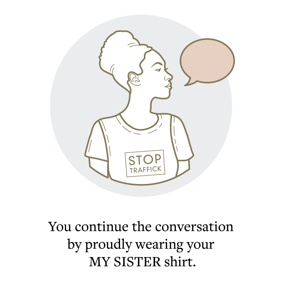 You continue the conversation by proudly wearing your MY SISTER shirt.