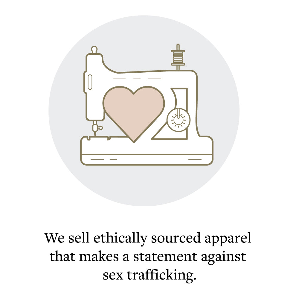 We sell ethically sourced apparel that makes a statement against sex trafficking.