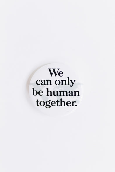Be Human Together Button | MY SISTER