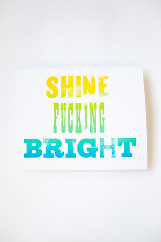 Shine F*cking Bright Letterpress Print