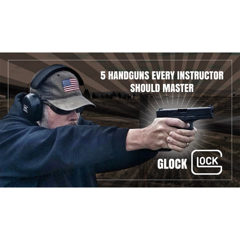 5 Handguns Every Instructor Should Master: Volume 1 - Glock