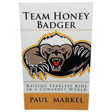 Team Honey Badger: Raising Fearless Kids in a Cowardly World