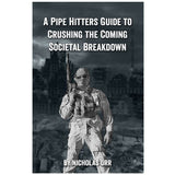 A Pipe Hitter's Guide to Crushing the Coming Societal Breakdown