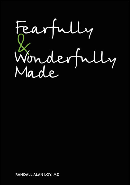 Fearfully & Wonderfully Made by Randall Loy M.D.