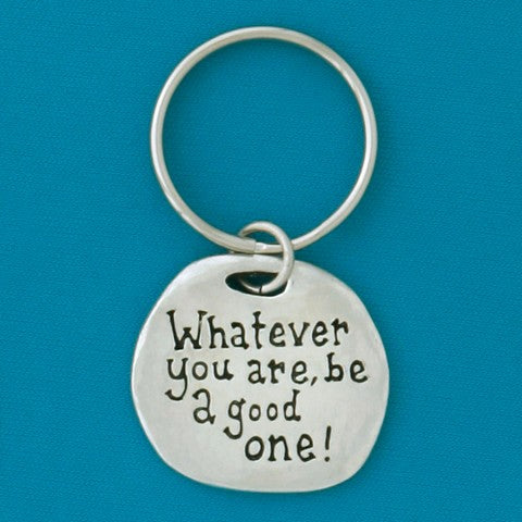 BE A GOOD QUOTE KEY CHAIN