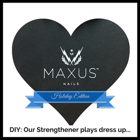DIY Maxus Mani: our Strengthener plays dress-up, Holiday Edition part. 2