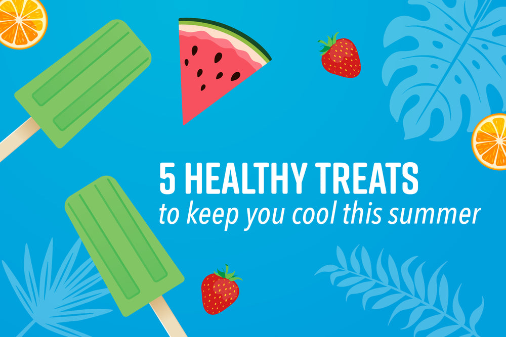 5 Healthy Treats to Keep You Cool This Summer