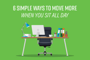 6 Simple Ways to Move More When You Sit All Day