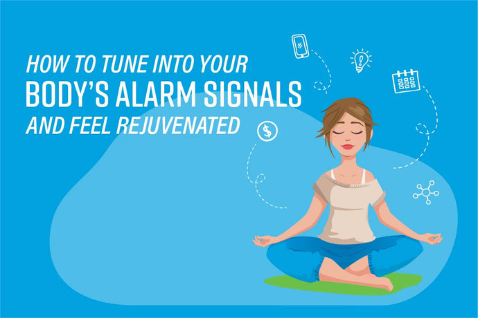 How to Tune into Your Body's Alarm Signals and Feel Rejuvenated