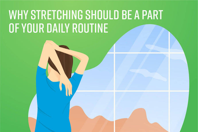 Why Stretching Should be a Part of Your Daily Routine