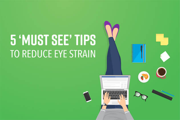 5 'Must-See' Tips to Reduce Eye Strain