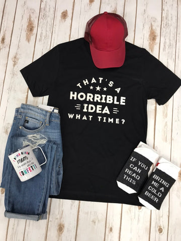 Horrible Idea What Time Graphic Tee