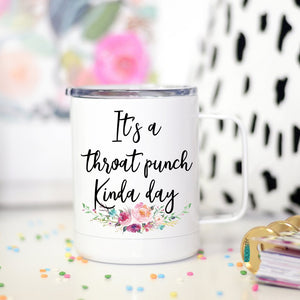 Throat Punch Kinda Day Travel Mug