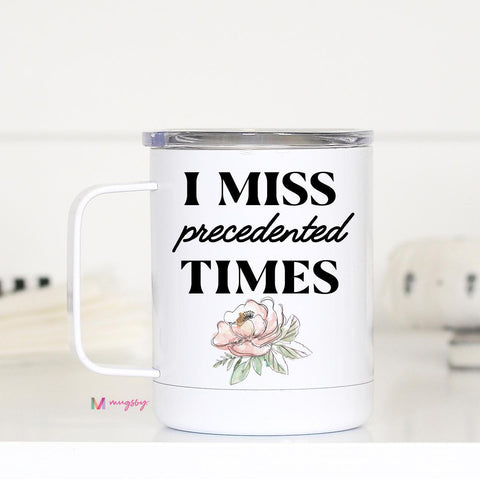 I Miss Precedented Times Travel Mug