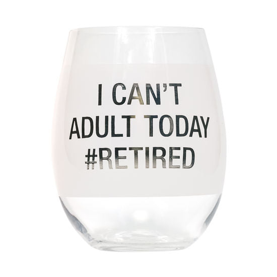I Can't Adult Today #Retired Wine Glass
