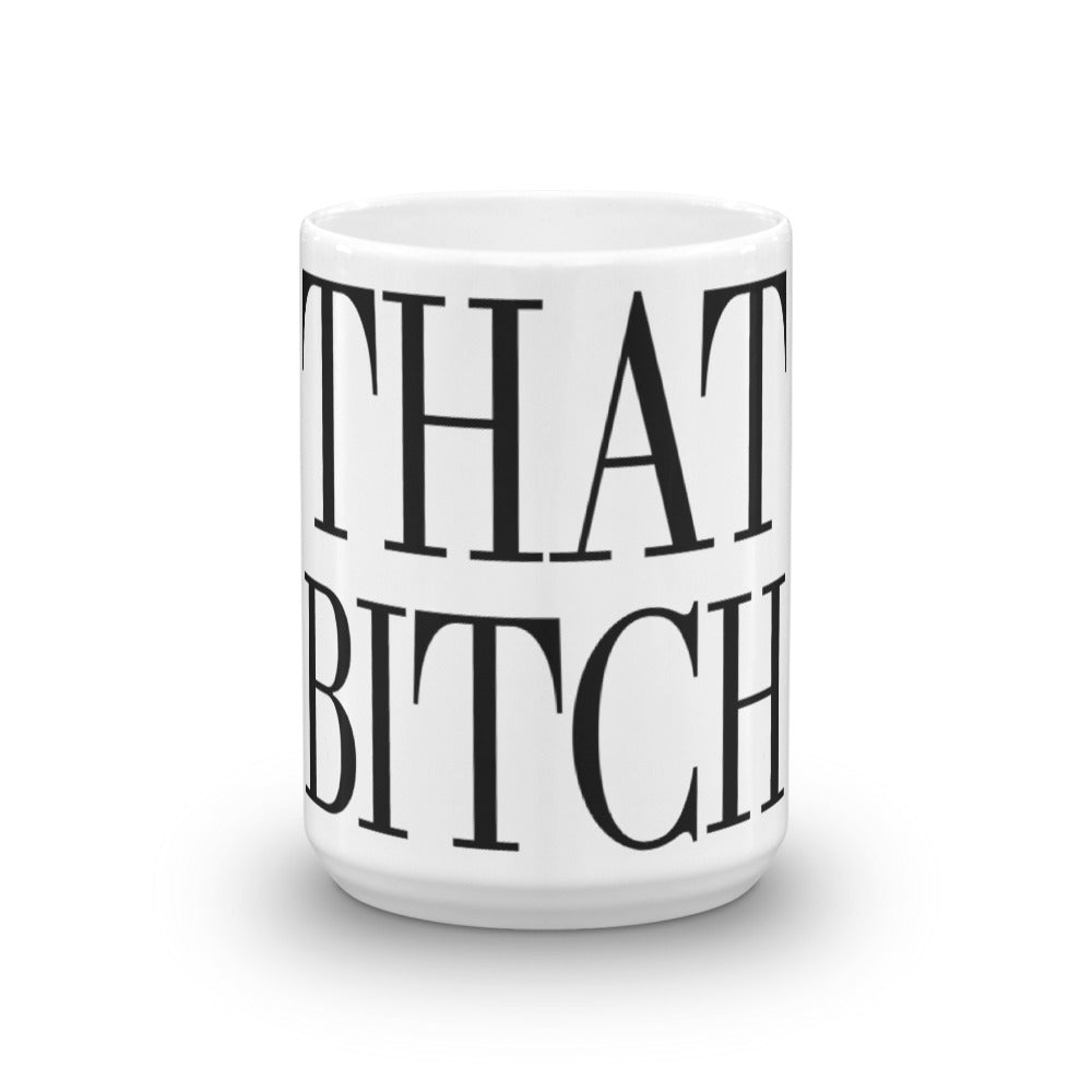 """THAT BITCH"" CERAMIC MUG"