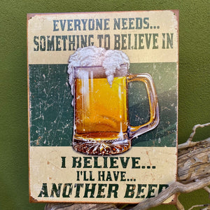Vintage Look - Everyone Needs Something to Believe In Metal Beer Sign Tin Tacker