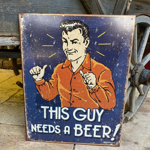 """This Guy Needs A Beer"" Aluminum Sign"