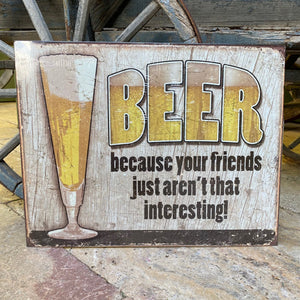 "Vintage Look ""Beer: Because Your Friends Just Aren't That Interesting"" Metal Beer Sign Tin Tacker"