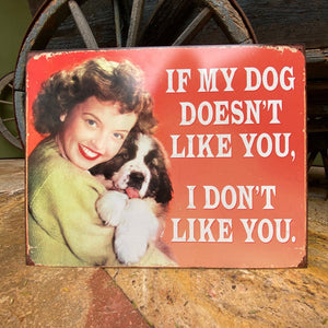 "Vintage Look ""If My Dog Doesn't Like You, I Don't Like You"" Tin Tacker Metal Sign"