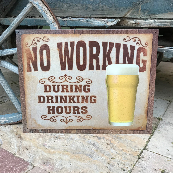 """No Working During Drinking Hours"" Aluminum Sign"
