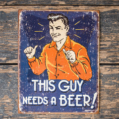 "Vintage Look ""This Guy Needs A Beer"" Metal Beer Sign Tin Tacker"
