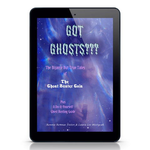 Got Ghosts??? The Bizarre But True Tales of The Ghost Buster Gals (eBook)