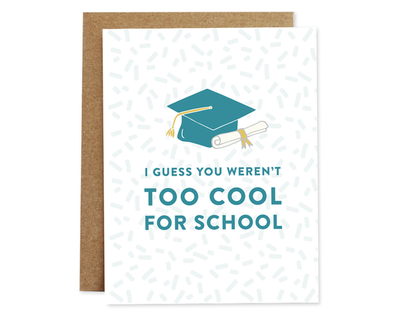You Weren't Too Cool For School Card