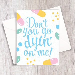 Don't You Go Dyin' On Me! Card