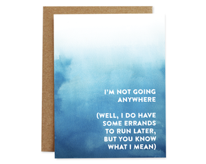 I'm Not Going Anywhere Card